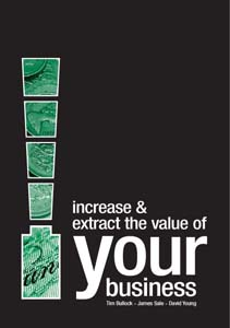 Increase and Extract the Value of Your Business by Tim Bullock, James Sale & David Young