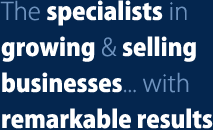 The specialists in  growing & selling  businesses... with  remarkable results